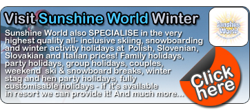 Visit www.sunshineworldpoland.com ... Sunshine World also specialise in the very highest quality all-inclusive skiing, snowboarding and winter activity holidays in Poland.